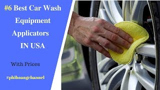 Top 6 Best Car Wash Equipment Applicators With Free Shipping in USA - Best Car Care.