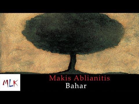 Makis Ablianitis - Bahar (Official Audio Video)