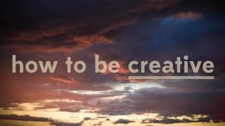 How To Be Creative   Off Book   PBS Digital Studios
