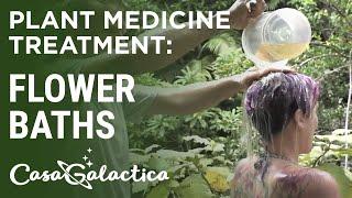 Flower Baths - Plant Medicine Treatment - Ayahuasca Plant Spirit Healing Retreats | Casa Galactica
