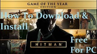 How to Download HITMAN: GAME OF THE YEAR EDITION – V1.13.2  [FitGirl Repack] Tested & Played