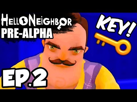 Hello Neighbor [Pre-Alpha] Ep.2- FINDING MY NEIGHBOR'S KEY!!! (Hello Neighbor Game)