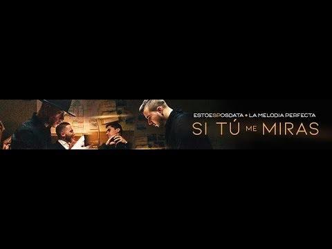 EstoeSPosdata & LaMelodiaPerfecta - Si Tú Me Miras (Official Video)