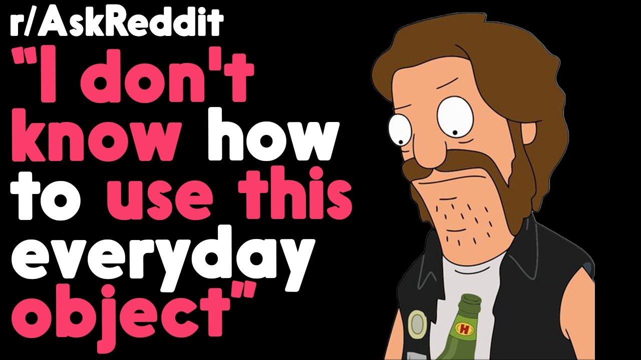 I don't know how to use this everyday object! r/AskReddit Reddit Stories    Top Posts