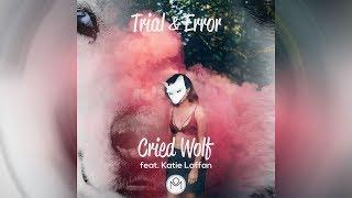 Trial & Error - Cried Wolf Ft. Katie Laffan (Radio Edit)
