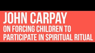 John Carpay on forcing children to participate in spiritual ritual