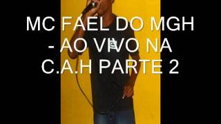 MC FAEL DO MGH - AO VIVO NA C.A.H PARTE 2
