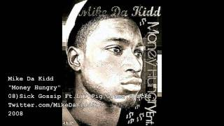 Mike Da Kidd-Sick Gossip Ft.Lil Pig,Gramz,Snackz (Money Hungry) 2008