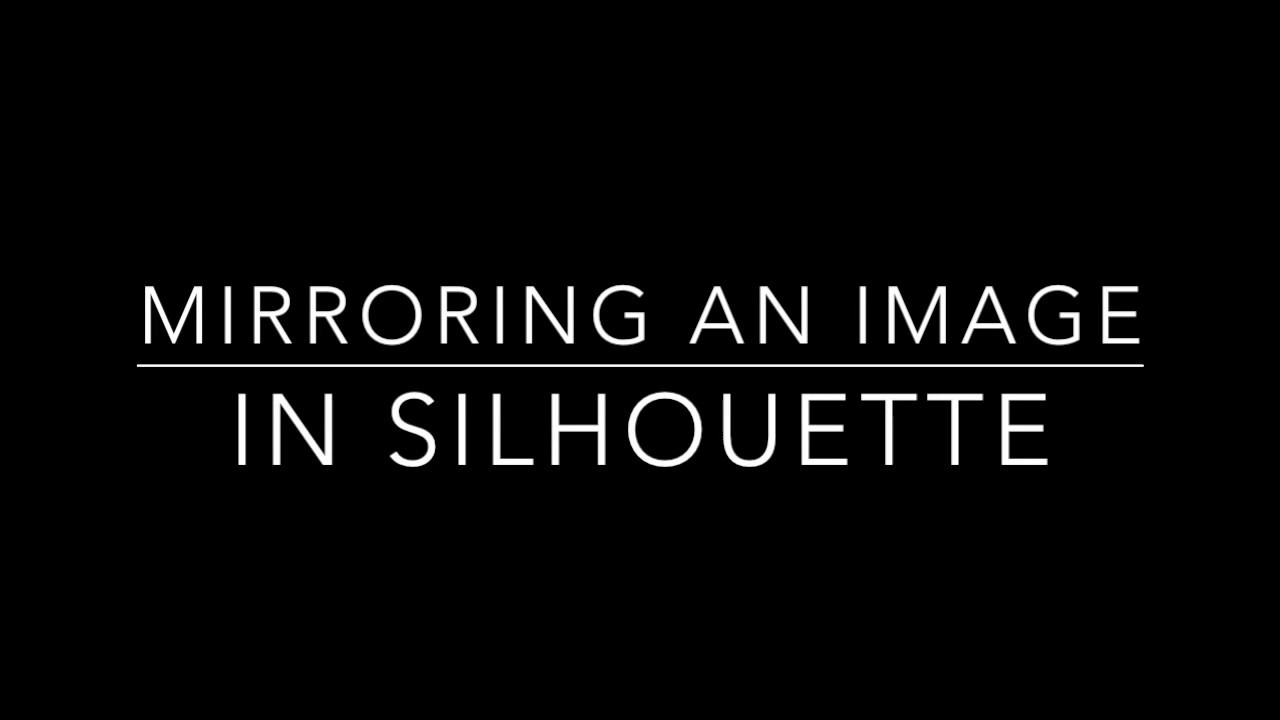 e4974705ce Mirroring an Image in SIlhouette Studio - YouTube
