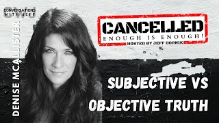 The Cancel Culture fight comes down to Subjective vs Objective Truth | Denise McAllister | CWJ