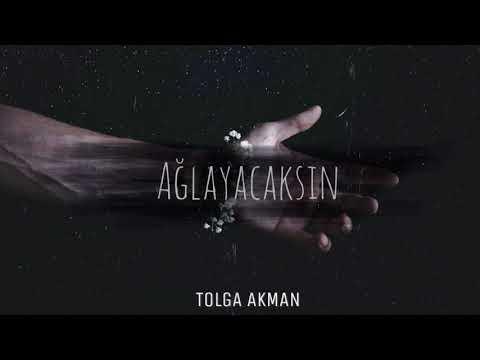 Tolga Akman - Ağlayacaksın ( Kesinlikle Dinleyin )