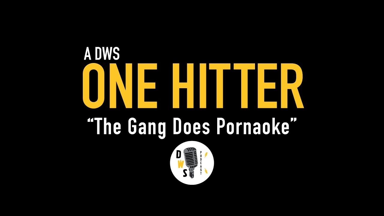 "Dinner with Schmucks Podcast - One Hitter, Ep 6 ""The Gang Does Pornaoke"""