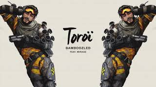 Toroi - Bamboozled (feat. Mirage from Apex Legends)