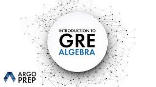 Introduction to GRE Algebra | GRE Algebra | GRE Test Prep