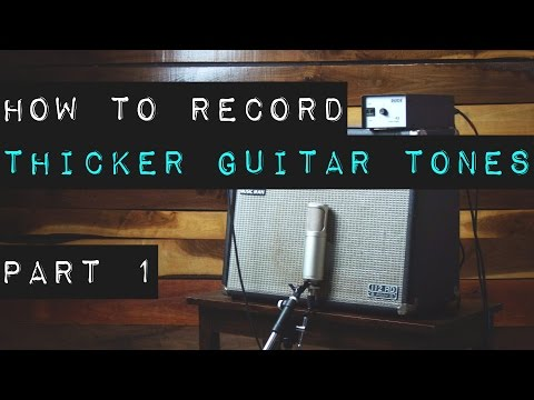 How to Record Thicker Guitar Tones - Part 1