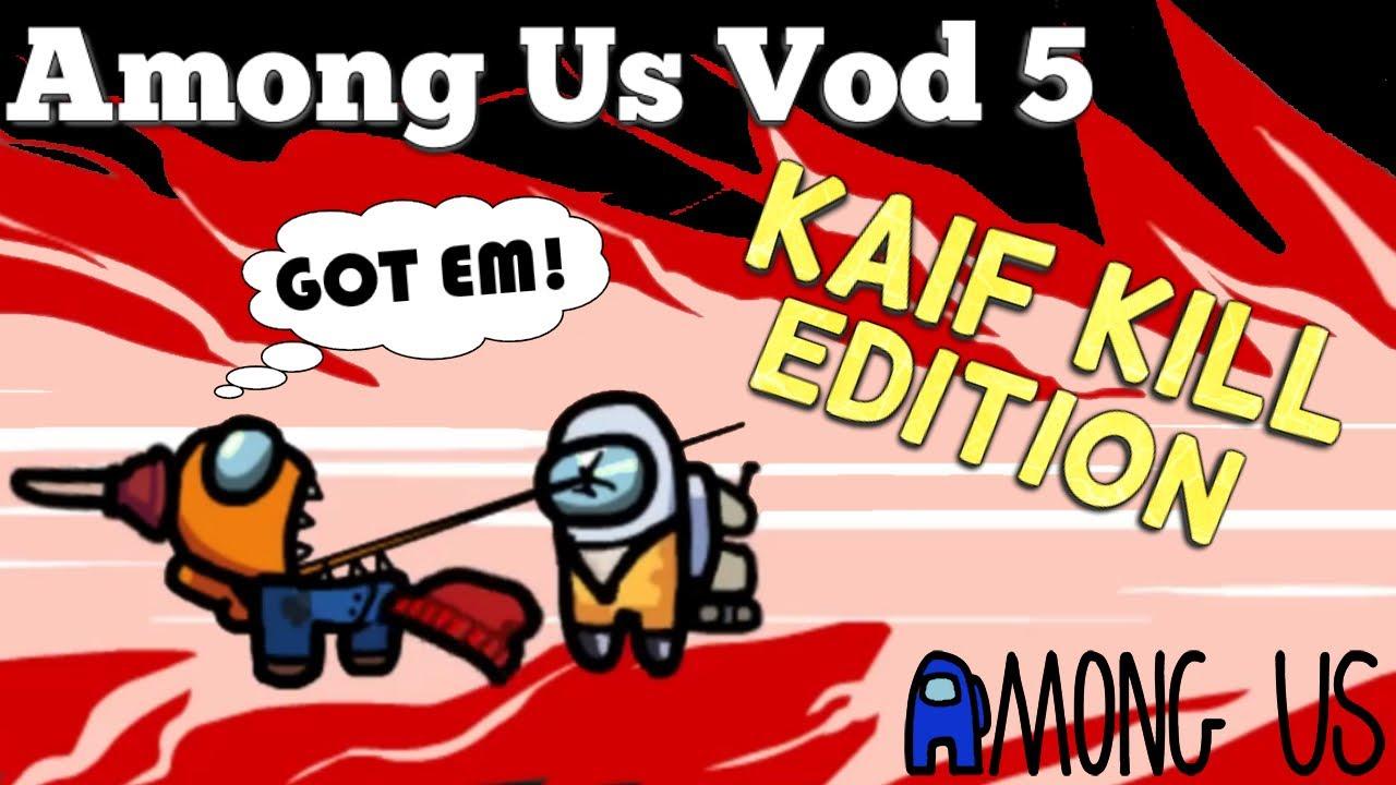 Kaif Kill Edition (SR GROUP VOD)   Among Us - YouTube