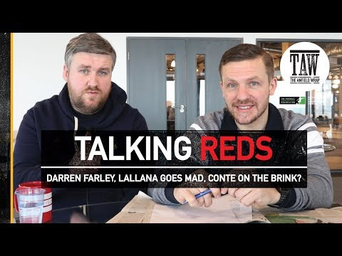 Talking Reds: Darren Farley, Lallana Goes Mad, Conte On The Brink?