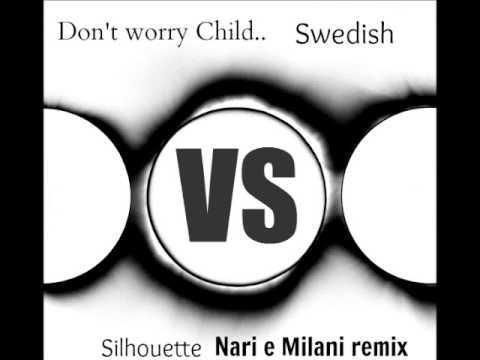 Don't worry child for the silhouettes - Swedish vs Nari e Milani feat. Avi. (WillTek mashup)