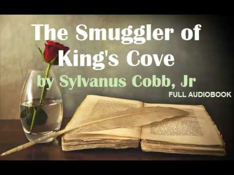 THE SMUGGLER OF KING'S COVE by Sylvanus Cobb, Jr! FREE FULL LENGTH AUDIOBOOK!