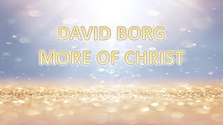 DAVID BORG MORE OF CHRIST