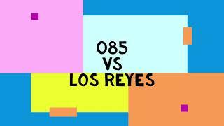085 vs Los Reyes
