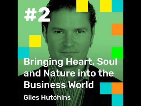 002: Bringing Heart, Soul and Nature into the Business World, with Giles Hutchins