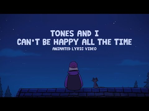 TONES AND I - CAN'T BE HAPPY ALL THE TIME (ANIMATED LYRIC VIDEO)
