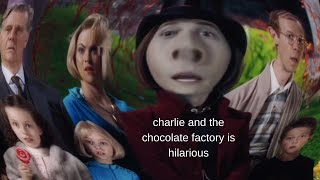 charlie and the chocolate factory is hilarious (part 1)