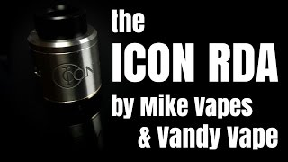 The ICON RDA - A pretty decent RDA from Mike Vapes and Vandy Vape!