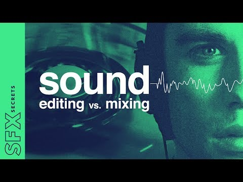 SFX Secrets: Sound Editing vs Mixing