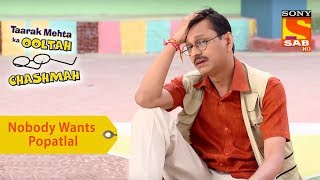 Your Favorite Character | Nobody Wants To Talk To Popatlal | Taarak Mehta Ka Ooltah Chashmah