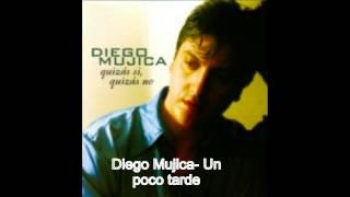 Diego Mujica- Un poco tarde