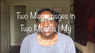 Two Miscarriages in Two Months | My Miscarriage Stories #ttc #miscarriage #baby1