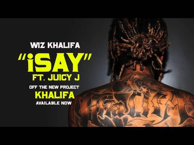 Wiz Khalifa - iSay ft. Juicy J [Official Audio]