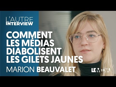 COMMENT LES MÉDIAS DIABOLISENT LES GILETS JAUNES - MARION BEAUVALET