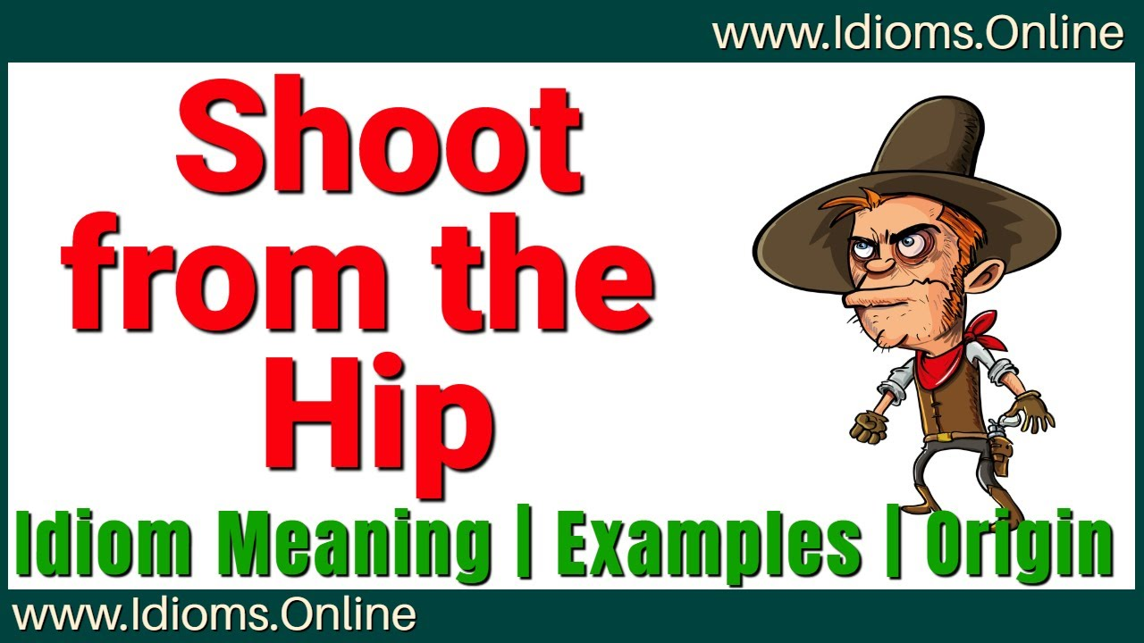 Shoot From The Hip Meaning English Idioms Examples And Origin Youtube
