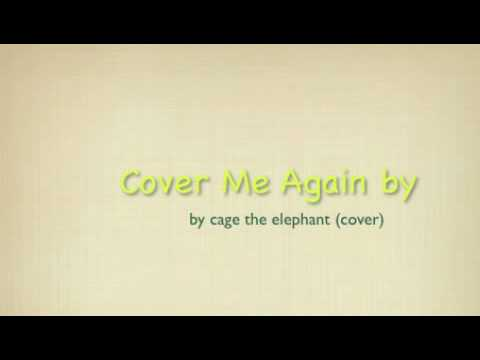 Cage The Elephant - Cover Me Again (Cover)