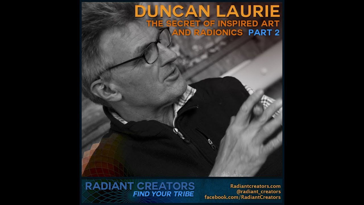 Duncan Laurie – The Secret Of Inspired Art And Radionics Part 2