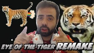 Eye of the Tiger REMAKE – O OLHO DO TIGRE!