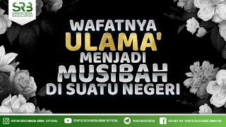 Wafatnya Ulama' Menjadi Musibah Di Suatu Negeri - Ustadz Dr Syafiq Riza Basalamah MA