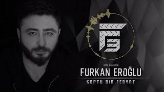 Furkan Eroğlu - Koptu Bir Feryat (Official Music)