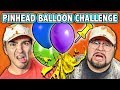 EXTREME PINHEAD BALLOON CHALLENGE! (ft. React Cast) | Challenge Chalice