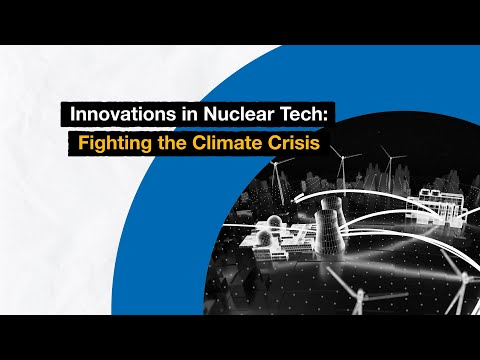 Innovations in Nuclear Tech: Fighting the Climate Crisis