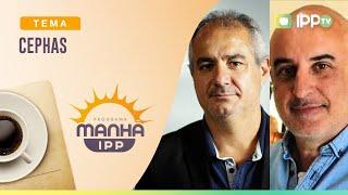 CEPHAS | Manhã IPP | Eduardo Valente e Paulo Fernandes | IPP TV