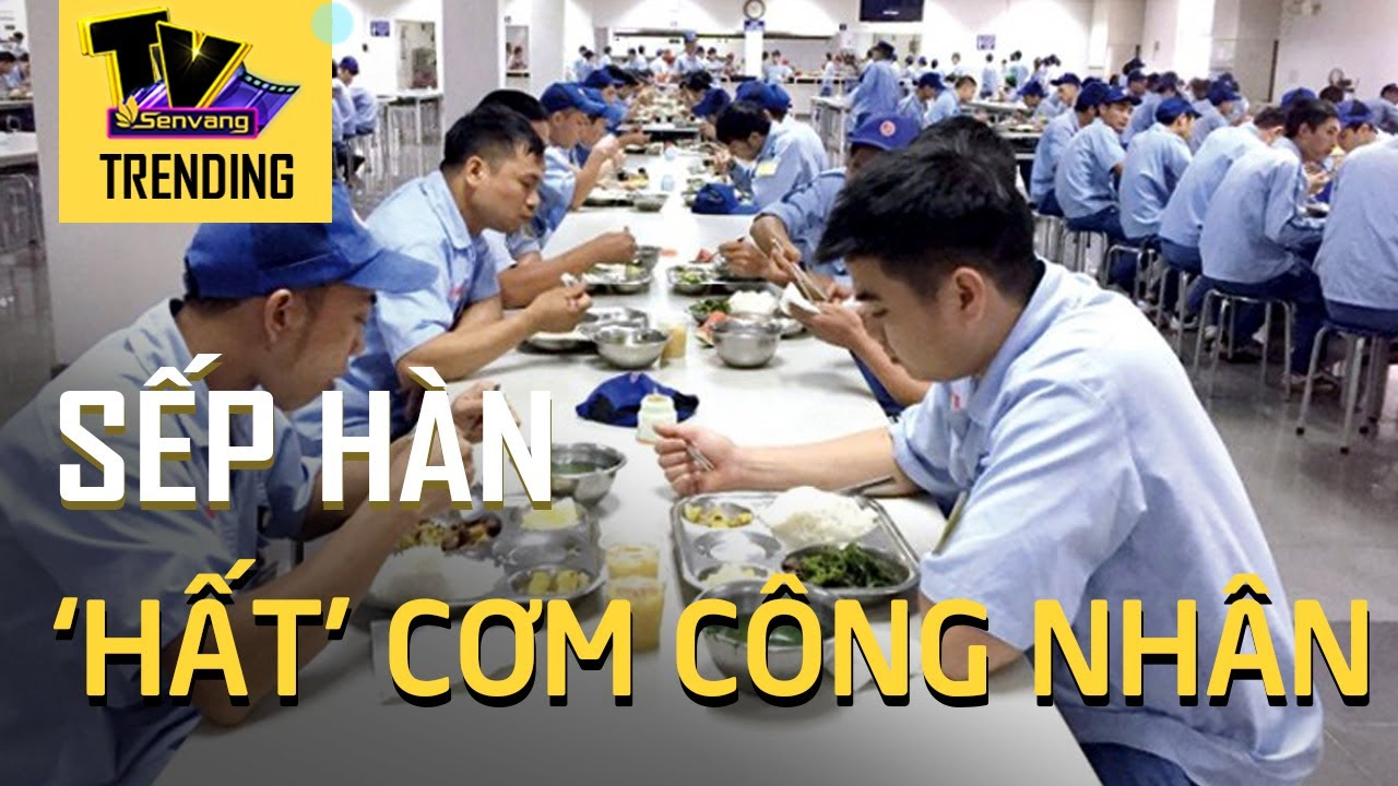 Download Quản đốc người nước ngoài 'h.ấ.t đ.ổ' bàn cơm của công nhân