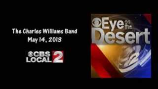 CBS 2 Profile -- The Charles Williams Band Profile Eye On The Desert