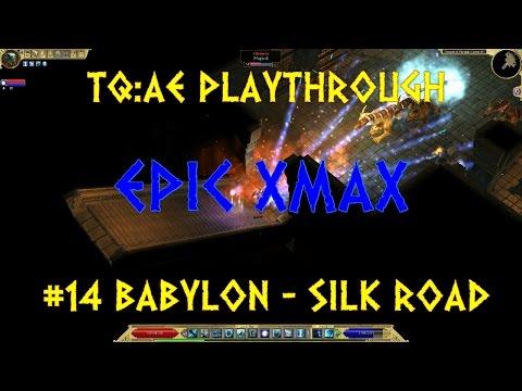 TQ:AE Epic XmaX Playthrough #14: Babylon - Silk Road