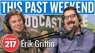 Erik Griffin   This Past Weekend w/ Theo Von #217