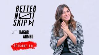 #BetterNotSkip x Hager Ahmed / Ep8 - هاجر أحمد / الحلقة الثامنة