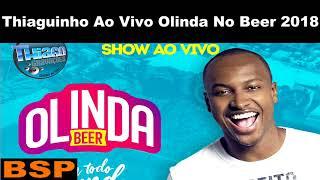 THIAGUINHO AO VIVO NO OLINDA BEER 2018 BSP